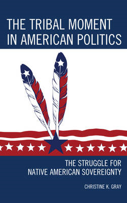 The Tribal Moment in American Politics: The Struggle for Native American Sovereignty (BOK)