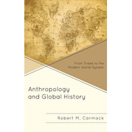 Anthropology and Global History: From Tribes to the Modern World-System (BOK)