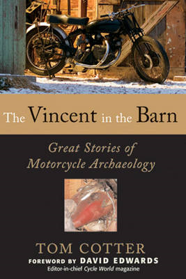 The Vincent in the Barn: Great Stories of Motorcycle Archaeology (BOK)