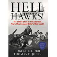 Hell Hawks!: The Untold Story of the American Flyers Who Savaged Hitler's Wehrmacht (BOK)