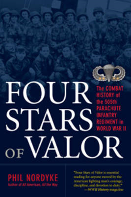 Four Stars of Valor: The Combat History of the 505th Parachute Infantry Regiment in World War II (BOK)
