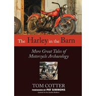 The Harley in the Barn: More Great Tales of Motorcycles Archaeology (BOK)