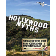 Hollywood Myths: The Shocking Truths Behind Film's Most Incredible Secrets and Scandals (BOK)