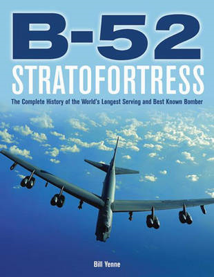 B-52 Stratofortress: The Story of the BUFF from Drawing Board to the Skies Over Afghanistan (BOK)