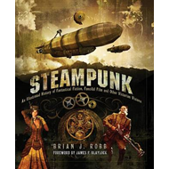 Steampunk: An Illustrated History of Fantastical Fiction, Fanciful Film and Other Victorian Visions (BOK)