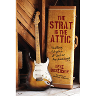 The Strat in the Attic: Thrilling Stories of Guitar Archaeology (BOK)