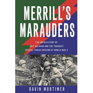 Merrill's Marauders: The Untold Story of Unit Galahad and the Toughest Special Forces Mission of Wor (BOK)