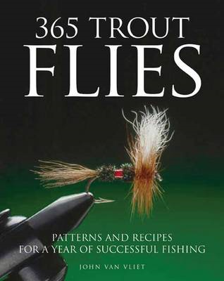 365 Trout Flies: Patterns and Recipes for a Year of Successful Fishing (BOK)