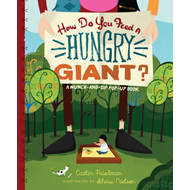 How Do You Feed a Hungry Giant?: A Munch and Sip Pop-up Book (BOK)