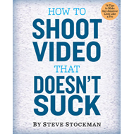 How to Shoot Video That Doesn't Suck (BOK)