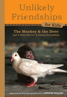 Unlikely Friendships for Kids: The Monkey & the Dove (BOK)