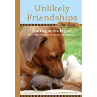 Unlikely Friendships for Kids: The Dog & the Piglet: And Four Other Stories of Animal Friendships (BOK)