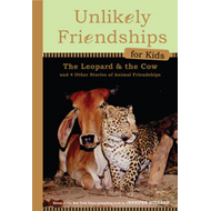 Unlikely Friendships for Kids: The Leopard & the Cow: And Four Other Stories of Animal Friendships (BOK)
