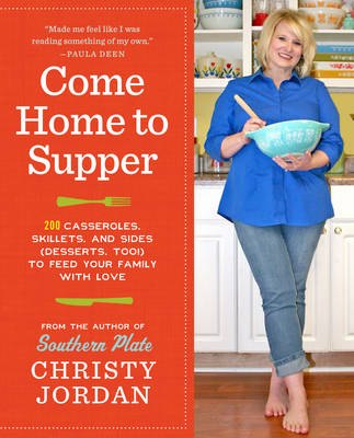 Come Home to Supper: 200 Casseroles, Skillets, and Sides (desserts Too!) to Feed Your Family with Lo (BOK)