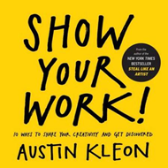 Show Your Work!: 10 Things Nobody Told You About Getting Discovered (BOK)