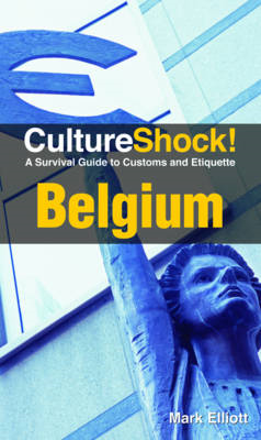 Culture Shock! Belgium: A Survival Guide to Customs and Etiquette (BOK)