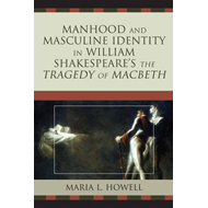 Manhood and Masculine Identity in William Shakespeare's the (BOK)