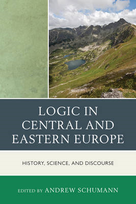 Logic in Central and Eastern Europe: History, Science, and Discourse (BOK)