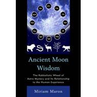 Ancient Moon Wisdom: The Kabbalistic Wheel of Astro Mystery and Its Relationship to the Human Experi (BOK)