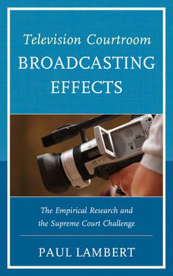 Television Courtroom Broadcasting Effects: The Empirical Research and the Supreme Court Challenge (BOK)