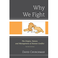 Why We Fight: The Origins, Nature, and Management of Human Conflict (BOK)