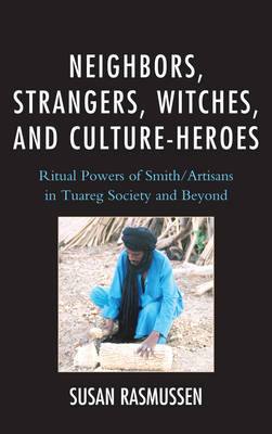 Neighbors, Strangers, Witches, and Culture-Heroes: Ritual Powers of Smith/Artisans in Tuareg Society (BOK)