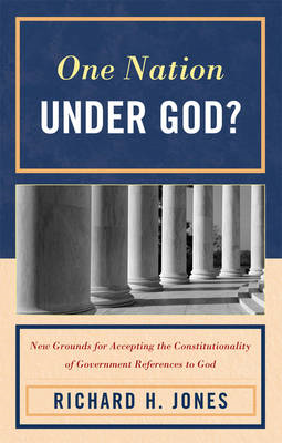 One Nation Under God?: New Grounds for Accepting the Constitutionality of Government References to G (BOK)
