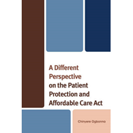 A Different Perspective on the Patient Protection and Affordable Care Act (BOK)