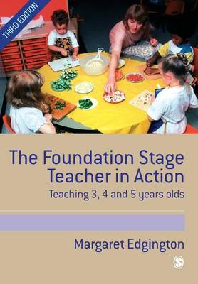 The Foundation Stage Teacher in Action: Teaching 3,4 and 5 Year Olds (BOK)