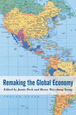 Remaking the Global Economy: Economic-Geographical Perspectives (BOK)
