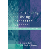 Understanding and Using Scientific Evidence: How to Critically Evaluate Data (BOK)