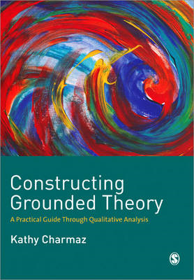 Constructing Grounded Theory: A Practical Guide Through Qualitative Analysis (BOK)
