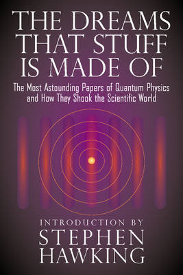 The Dreams That Stuff is Made of: The Most Astounding Papers of Quantum Physics - and How They Shook (BOK)