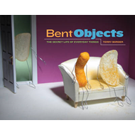 Bent Objects: The Secret Life of Everyday Things (BOK)
