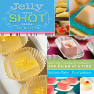 Jelly Shot Test Kitchen: Jell-Ing Classic Cocktails--One Drink at a Time (BOK)