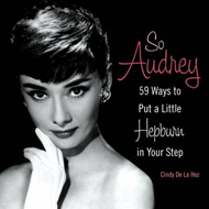 So Audrey: 59 Ways to Put a Little Hepburn in Your Step (BOK)