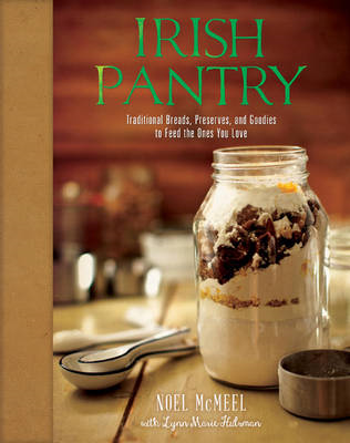 Irish Pantry: Traditional Breads, Preserves, and Goodies to Feed the Ones You Love (BOK)