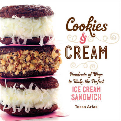 Cookies & Cream: Hundreds of Ways to Make the Perfect Ice Cream Sandwich (BOK)