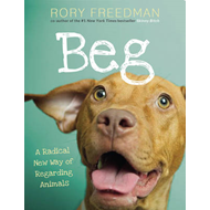 Beg: A Radical New Way of Regarding Animals (BOK)