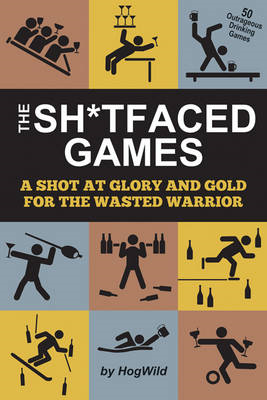 The Sh*Tfaced Games: A Shot at Glory and Gold for the Wasted Warrior (BOK)