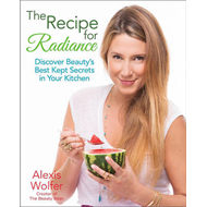The Recipe for Radiance: Discover Beauty's Best-Kept Secrets in Your Kitchen (BOK)
