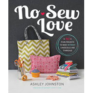 No-Sew Love: Fifty Fun Projects to Make Without a Needle and Thread (BOK)