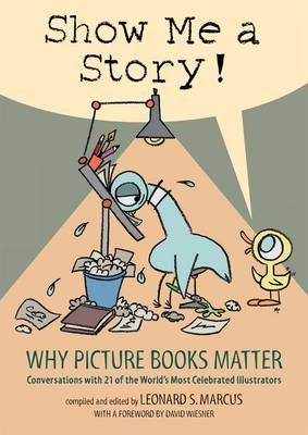 Show Me a Story!: Why Picture Books Matter : Conversations with 21 of the World's Most Celebrated Il (BOK)