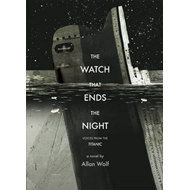 The Watch That Ends the Night: Voices from the Titanic (BOK)
