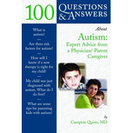100 Questions & Answers About Autism: Expert Advice from a Physician/parent Caregiver (BOK)