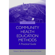 Community Health Education Methods: A Practical Guide (BOK)