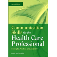 Communication Skills for the Health Care Professional: Concepts, Practice, and Evidence (BOK)
