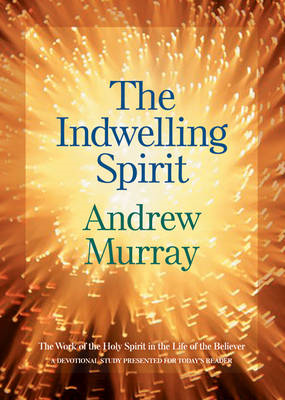 The Indwelling Spirit: The Work of the Holy Spirit in the Life of the Believer (BOK)