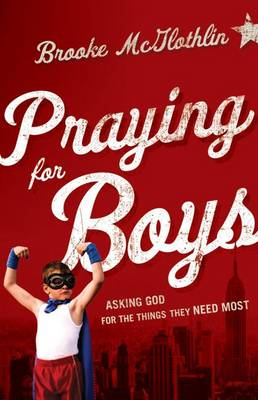 Praying for Boys: Asking God for the Things They Need Most (BOK)