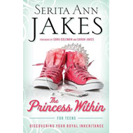 The Princess within for Teens: Discovering Your Royal Inheritance (BOK)